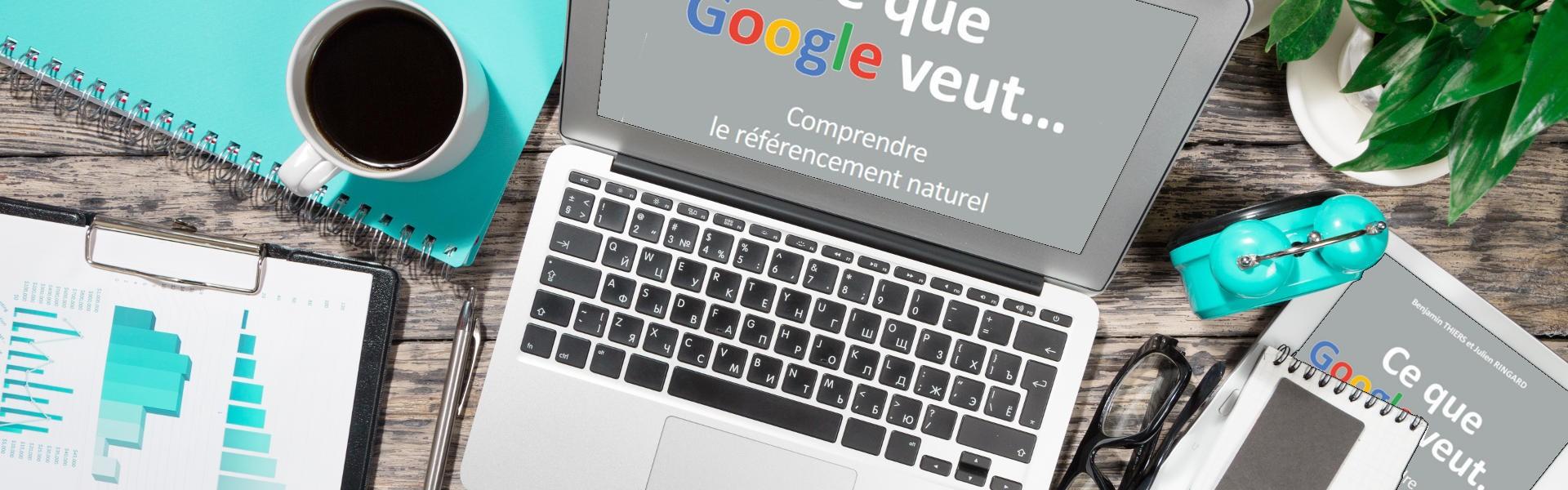 Ce que Google veut : comprendre le référencement